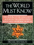 The World Must Know: The History of the Holocaust as Told in the United States Holocaust Memorial Museum (0316091340) by Berenbaum, Michael