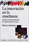 img - for La innovacion en la ensenanza / Innovation in Teaching: Diseno Y Documentacion De Experiencias En El Aula (Spanish Edition) book / textbook / text book