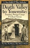img - for Death Valley to Yosemite: Frontier Mining Camps & Ghost Towns--The Men, The Women, Their Mines and Stories book / textbook / text book