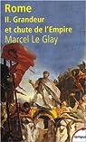 Rome : Tome 2, Grandeur et chute de l'Empire par Le Glay