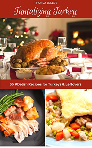 Tantalizing Turkey: 60 #Delish Recipes for Turkeys & Leftovers (60 Super Recipes Book 46) by Rhonda Belle