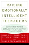 Raising Emotionally Intelligent Teenagers: Guiding the Way for Compassionate, Committed, Courageous Adults (0609805258) by Elias Ph.D., Maurice J.