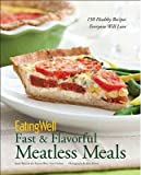 EatingWell Fast & Flavorful Meatless Meals: 150 Healthy Recipes Everyone Will Love   [EATINGWELL FAST & FLAVORFUL ME] [Hardcover]