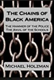 img - for The Chains of Black America: The Hammer of the Police; The Anvil of the Schools book / textbook / text book