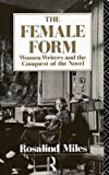 The Female Form: Women Writers and the Conquest of the Novel (0415054176) by Miles, Rosalind