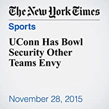 UConn Has Bowl Security Other Teams Envy (       UNABRIDGED) by Dave Caldwell Narrated by Caroline Miller