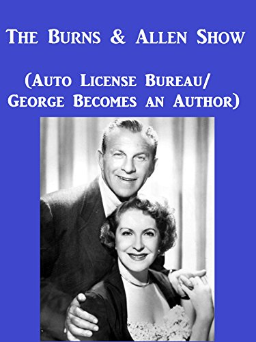The Burns And Allen Show ( Auto License Bureau/ George Becomes An Author)