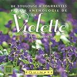 """Afficher """"De Toulouse à Tourrettes petite anthologie de la violette"""""""