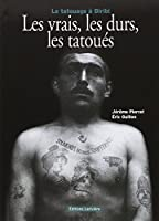 Les vrais, les durs, les tatoués : Le tatouage à Biribi