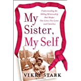 My Sister, My Self: Understanding the Sibling Relationship That Shapes Our Lives, Our Loves, and Ourselves ~ Vikki Stark
