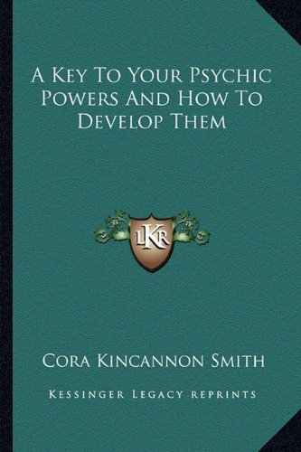 A Key to Your Psychic Powers and How to Develop Them