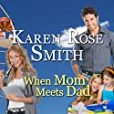 When Mom Meets Dad: Finding Mr. Right (       UNABRIDGED) by Karen Rose Smith Narrated by Johnny Peppers