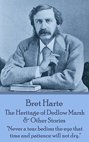 "Bret Harte - The Heritage of Dedlow Marsh & Other Stories: ""Never a tear bedims the eye that time and patience will not dry."""