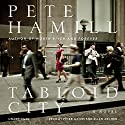 Tabloid City: A Novel (       UNABRIDGED) by Pete Hamill Narrated by Peter Ganim, Ellen Archer