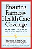 Ensuring Fairness in Health Care Coverage: An Employers Guide to Making Good Decisions on Tough Issues