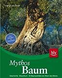 Mythos Baum: Geschichte · Brauchtum · 40 Baumporträts von Ahorn bis Zitrone  Der Klassiker in Neuausgabe