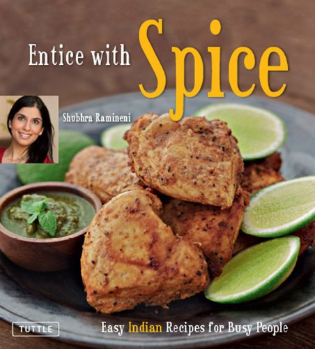 Entice With Spice: Easy Indian Recipes for Busy People by Shubhra Ramineni