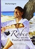 Robin und das Positive Fühlen. Eine Entdeckungsreise zur Quelle unserer Emotionen