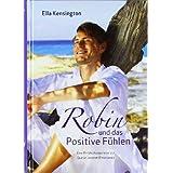 """Robin und das Positive F�hlen. Eine Entdeckungsreise zur Quelle unserer Emotionenvon """"Ella Kensington"""""""