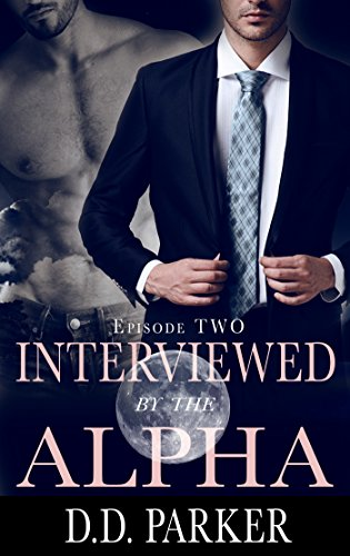 D.D. Parker - Interviewed by the Alpha: Episode Two (Stone Pack Book 2)
