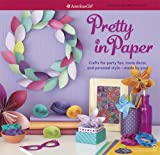 Pretty in Paper: Crafts for Party Fun, Room Decor, and Personal Style--Made by You! (American Girl)