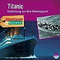 Titanic: Entdeckung auf dem Meeresgrund (Abenteuer & Wissen) Audiobook by Maja Nielsen Narrated by Norman Matt