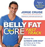 The Belly Fat Cure Fast Track: Discover the ULTIMATE CARB SWAPTM and drop up to 14 bs. the first 14 days