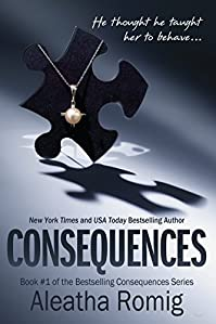 Consequences: Book 1 Of The Consequences Series by Aleatha Romig ebook deal