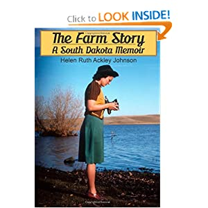 The Farm Story: A South Dakota Memoir Helen Ruth (Ackley) Johnson, Jorjet Harper and Christine Leslie Johnson