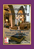 R.T. Beckwith Praying with Understanding: Explanations of Words and Passages in the Book of Common Prayer