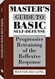 Master's  Guide To Basic Self-defense: Progressive Retraining Of The Reflexive Response