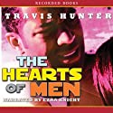 The Hearts of Men (       UNABRIDGED) by Travis Hunter Narrated by Ezra Knight