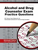 Alcohol and Drug Counselor Exam Practice Questions: ADC Practice Tests & Review for the International Examination for Alcohol & Drug Counselors (Mometrix Test Preparation)