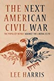 The Next American Civil War: The Populist Revolt Against the Liberal Elite (0230114237) by Harris, Lee