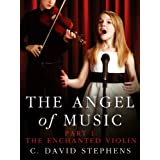 The Angel of Music, Part I: The Enchanted Violin ~ C. David Stephens