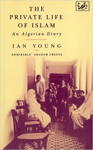 The Private Life of Islam: An Algerian Diary written by Ian YOUNG