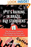 If It's Raining in Brazil, Buy Starbucks : The Investor's Guide to Profiting from News and Other Market-Moving Events