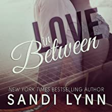 Love in Between (       UNABRIDGED) by Sandi Lynn Narrated by Sandra Michelle, Angelo Carillo