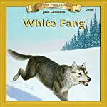 White Fang: Bring the Classics to Life   Jack London