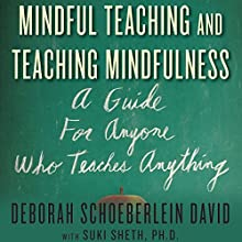 Mindful Teaching and Teaching Mindfulness: A Guide for Anyone Who Teaches Anything Audiobook by Deborah Schoeberlein, Suki Sheth, PhD Narrated by Gabra Zackman