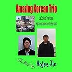 Amazing Korean Trio: Life Stories of Three Korean High School Seniors from the East Coast | Hojae Jin,Kevin Kang,David Yun