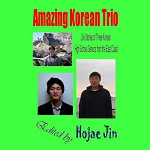 Amazing Korean Trio: Life Stories of Three Korean High School Seniors from the East Coast | [Hojae Jin, Kevin Kang, David Yun]
