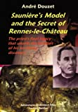 ANDRE DOUZET SAUNIERE S MODEL THE SECRET OF RENNES: The Priests Final Legacy That Unveils the Location of His Terrifying Discovery