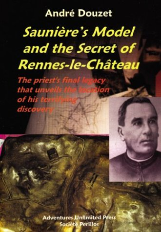 Sauniere model and the secret of Remes-le-Chateau: The Priests Final Legacy That Unveils the Location of His Terrifying Discovery