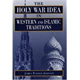 "The Holy War Idea in Western and Islamic Traditionsvon ""James Turner Johnson"""