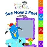Baby Einstein: See How I Feel ~ Julie Aigner-Clark