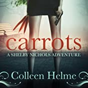 Carrots: Shelby Nichols Adventures, Book 1 | Colleen Helme