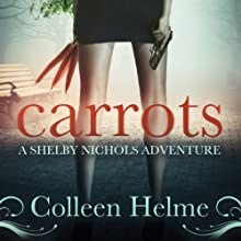 Carrots: Shelby Nichols Adventures, Book 1 Audiobook by Colleen Helme Narrated by Wendy Tremont King
