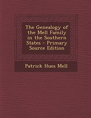 The Genealogy of the Mell Family in the Southern States - Primary Source Edition
