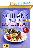 Schlank-im-Schlaf - das Kochbuch: 150 Insulin-Trennkost-Rezepte f�r morgens, mittags, abends